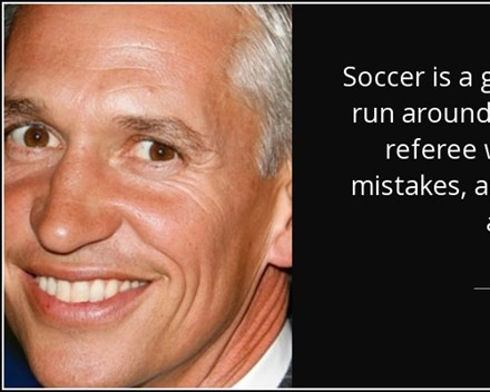 quote-soccer-is-a-game-for-22-people-that-run-around-play-the-ball-and-one-referee-who-makes-gary-lineker-63-47-87.jpg
